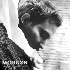 Me Without You (Single) - Morgxn