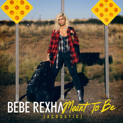 Meant To Be (Acoustic) - Bebe Rexha