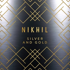 Silver And Gold (Single) - Nikhil