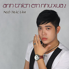 Album Anh Thích Em Như Xưa 2 - Ngô Trác Lâm