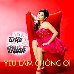 Yêu Lắm Chồng Ơi (Single) - Triệu Minh