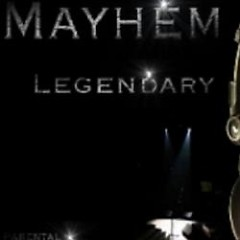 Legendary (P.1) - Mayhem