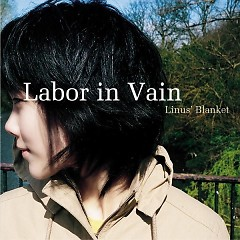 Labor In Vain - Linus' Blanket