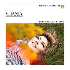 Life's About To Get Good (Single) - Shania Twain
