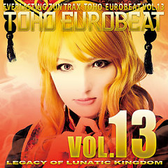 TOHO EUROBEAT VOL.13 LEGACY OF LUNATIC KINGDOM - A-One