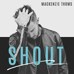Shout (Single) - Mackenzie Thoms