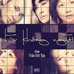 Phía Không Người - Tùng Dương,Thanh Lam,Ngọc Khuê,Hoàng Quyên,Trần Thu Hà,Trần Viết Tân