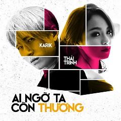 Ai Ngờ Ta Còn Thương (Single) - Karik, Thái Trinh