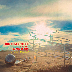 New World Arisin' - Big Head Todd & the Monsters