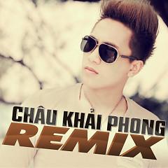 Châu Khải Phong Dance Remix (Vol 2)