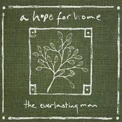 The Everlasting Man (Reissue) - A Hope For Home
