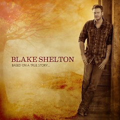 Based On A True Story… (Deluxe Edition) - Blake Shelton