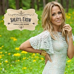 Feels Like Home - Sheryl Crow