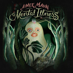 Mental Illness - Aimee Mann