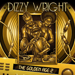The Golden Age 2 - Dizzy Wright