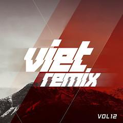 Việt Remix 12 (Nhạc Dance Việt Nam Hay Nhất Tháng 8)