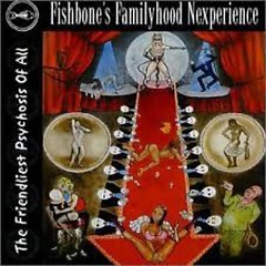 The Friendliest Psychosis Of All - Fishbone