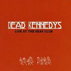 Live At The Deaf Club - Dead Kennedys