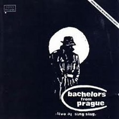 Live At Sing Sing - Bachelors From Prague