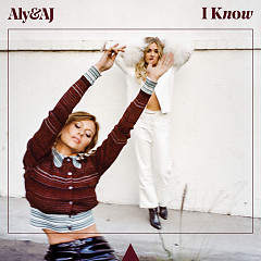 I Know (Single) - Aly & AJ