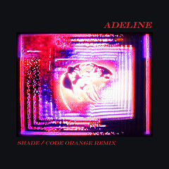 Adeline (Shade / Code Orange Remix) (Single)