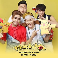 Pikachu Đâu Rồi - TINO FT. KOP, Huỳnh Lập, Yuno