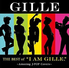 The Best of 'I AM GILLE.' ~Amazing J-POP Covers~ - GILLE