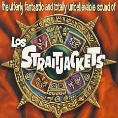 The Utterly Fantastic and Totally Unbelievable Sound of Los Straitjacket