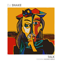 Talk (Single) - DJ Snake,George Maple