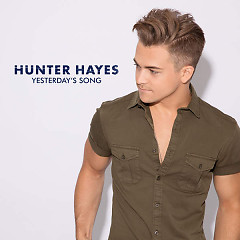 Yesterday's Song (Single) - Hunter Hayes
