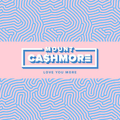 Love You More (Single) - Mount Cashmore
