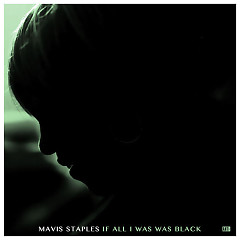 If All I Was Was Black - Mavis Staples