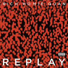Replay (Single) - Rich Homie Quan