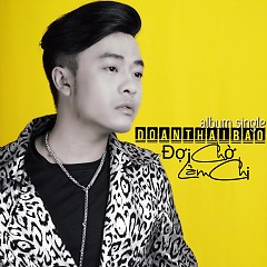 Đợi Chờ Làm Chi (Single) - Đoàn Thái Bảo