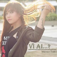 Vì Ai - Wendy Thảo