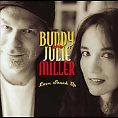 Love Snuck Up - Buddy Miller,Julie Miller