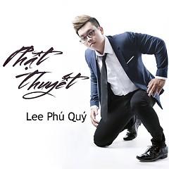 Phật Thuyết - Lee Phú Quý