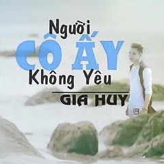 Người Cô Ấy Không Yêu (Single) - Gia Huy