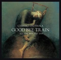 GOOD BYE TRAIN -All Time Best 2000-2012 CD1 - Chihiro Onitsuka