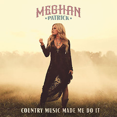 Country Music Made Me Do It - Meghan Patrick