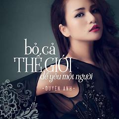 Bỏ Cả Thế Giới Để Yêu Một Người (Single) - Duyên Anh Idol