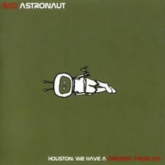 Houston We Have A Drinking Problem - Bad Astronaut