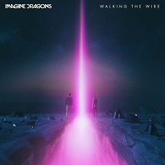 Walking The Wire (Single) - Imagine Dragons