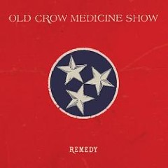 Remedy - Old Crow Medicine Show
