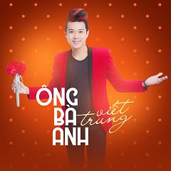 Ông Bà Anh (Cover) - Viết Trung, Nguyễn Ngọc Hùng (Rapper)