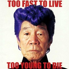TOO FAST TO LIVE TOO YOUNG TO DIE  - Kishidan