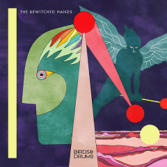 Birds & Drums (Edition Deluxe) (CD1) - The Bewitched Hands