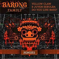 Do You Like Bass? (Remixes) - Yellow Claw, Juyen Sebulba