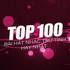 Top 100 Bài Hát Nhạc Trữ Tình Hay Nhất - Various Artists