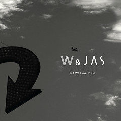 But We Have To Go - W&JAS